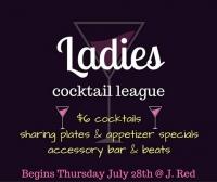 Ladies Cocktail League - Ladies night at J.Red!